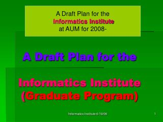 A Draft Plan for the Informatics Institute ( Graduate Program)