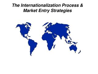 The Internationalization Process & Market Entry Strategies