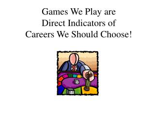 Games We Play are Direct Indicators of Careers We Should Choose!