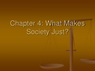 Chapter 4: What Makes Society Just?