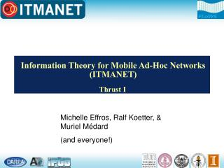 Information Theory for Mobile Ad-Hoc Networks (ITMANET)