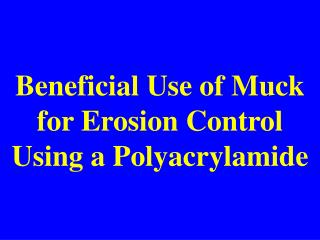 Beneficial Use of Muck for Erosion Control Using a Polyacrylamide
