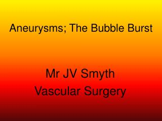 Aneurysms; The Bubble Burst