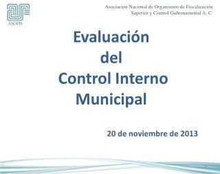 Evaluación  d el  Control Interno Municipal  20 de noviembre de 2013