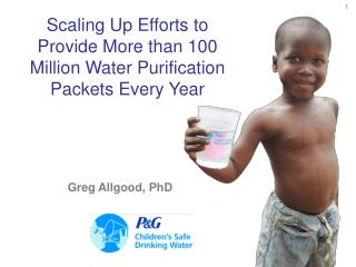 Scaling Up Efforts to Provide More than 100 Million Water Purification Packets Every Year