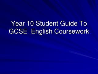 Year 10 Student Guide To GCSE  English Coursework