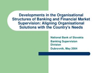 National Bank of Slovakia Banking Supervision Division Dubrovnik, May 2004
