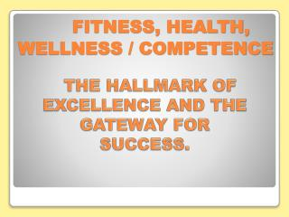 FITNESS, HEALTH,                     WELLNESS / COMPETENCE