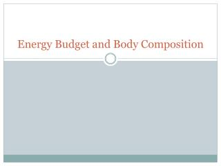 Energy Budget and Body Composition
