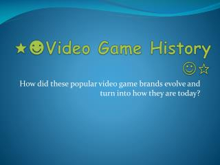 ★ ☻Video Game History   ☆