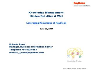 Knowledge Management-  Hidden But Alive & Well Leveraging Knowledge at Raytheon  June 30, 2004