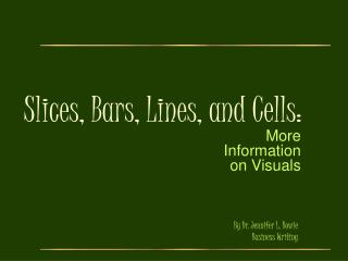Slices, Bars, Lines, and Cells: