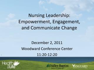 Nursing Leadership: Empowerment, Engagement, and Communicate Change