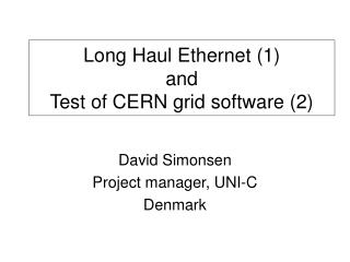 Long Haul Ethernet (1)  and Test of CERN grid software (2)