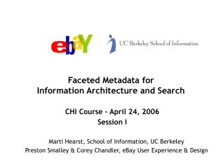 Faceted Metadata for  Information Architecture and Search CHI Course - April 24, 2006 Session I
