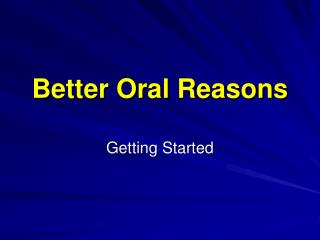 Better Oral Reasons