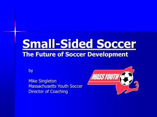 Small-Sided Soccer The Future of Soccer Development