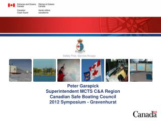 Peter Garapick Superintendent MCTS C&A Region  Canadian Safe Boating Council