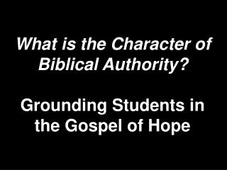 What is the Character of Biblical Authority  Grounding Students in the Gospel of Hope