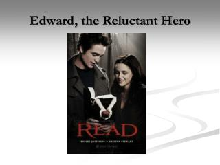 Edward, the Reluctant Hero