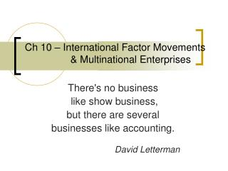 Ch 10 – International Factor Movements 		& Multinational Enterprises