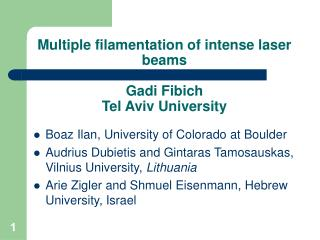 Multiple filamentation of intense laser beams Gadi Fibich Tel Aviv University
