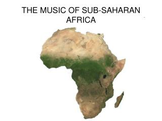 THE MUSIC OF SUB-SAHARAN AFRICA