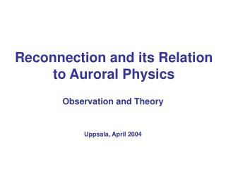 Reconnection and its Relation to Auroral Physics