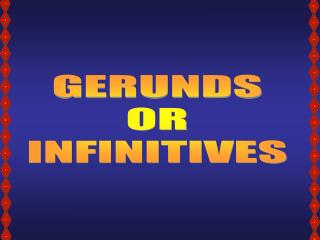GERUNDS OR INFINITIVES