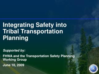 Integrating Safety into Tribal Transportation Planning Supported by: