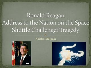 Ronald Reagan  Address to the Nation on the Space Shuttle Challenger Tragedy