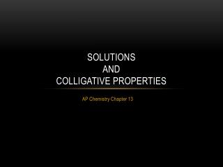 Solutions  and  Colligative Properties