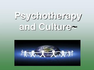 Psychotherapy and Culture~