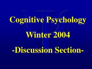 Cognitive Psychology Winter 2004 -Discussion Section-