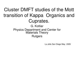 Cluster DMFT studies of the Mott transition of Kappa  Organics and Cuprates.