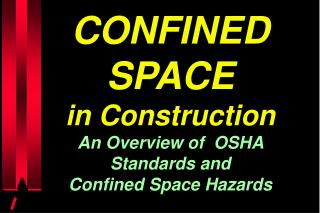 CONFINED SPACE in Construction An Overview of  OSHA Standards and  Confined Space Hazards