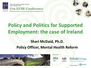 Policy and Politics for Supported Employment: the case  of Ireland