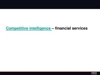 Competitive intelligence - financial services