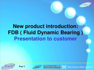 New product introduction: FDB ( Fluid Dynamic Bearing ) Presentation to customer