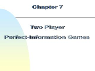 Chapter 7 Two Player Perfect-Information Games