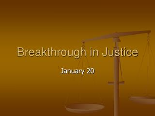 Breakthrough in Justice