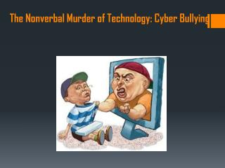 The  Nonverbal Murder of Technology: Cyber Bullying