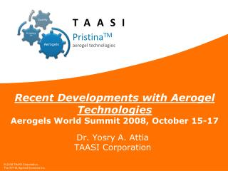 Recent Developments with Aerogel Technologies Aerogels World Summit 2008, October 15-17