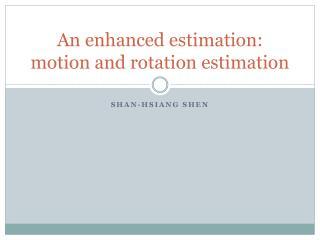 An enhanced estimation: motion and rotation estimation
