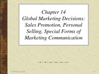 Chapter 14  Global Marketing Decisions: Sales Promotion, Personal Selling, Special Forms of Marketing Communication