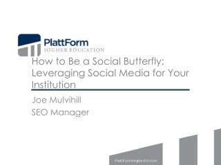 How to Be a Social Butterfly:  Leveraging Social Media for Your Institution