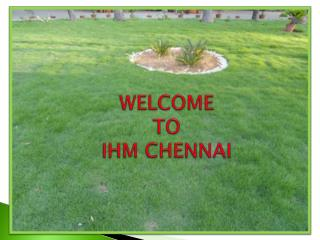 WELCOME  TO  IHM CHENNAI