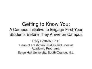 Tracy Gottlieb, Ph.D. Dean of Freshman Studies and Special Academic Programs,