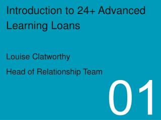Introduction to 24+ Advanced  Learning Loans Louise Clatworthy Head of Relationship Team