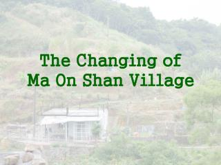 The Changing of Ma On Shan Village